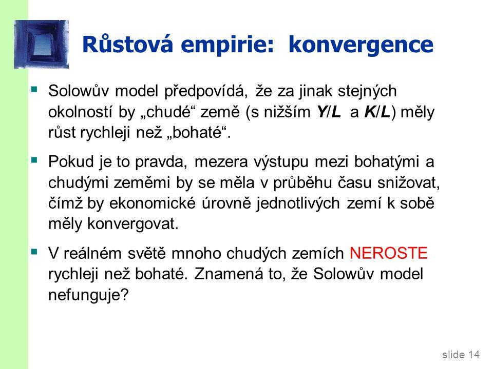 """slide 14 Růstová empirie: konvergence  Solowův model předpovídá, že za jinak stejných okolností by """"chudé"""" země (s nižším Y/L a K/L) měly růst rychle"""