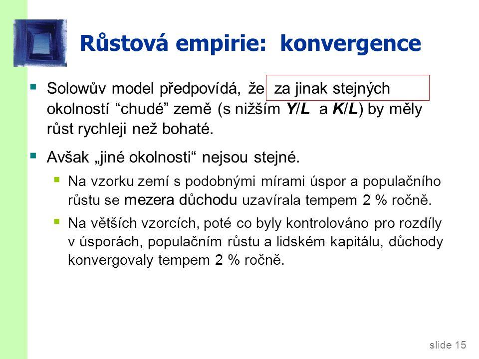 """slide 15 Růstová empirie: konvergence  Solowův model předpovídá, že za jinak stejných okolností """"chudé"""" země (s nižším Y/L a K/L) by měly růst rychle"""
