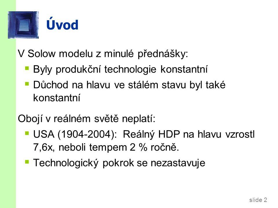 slide 43 Endogenní růstové teorie  Solowův model:  Trvalý růst životní úrovně je způsoben technologickým pokrokem.