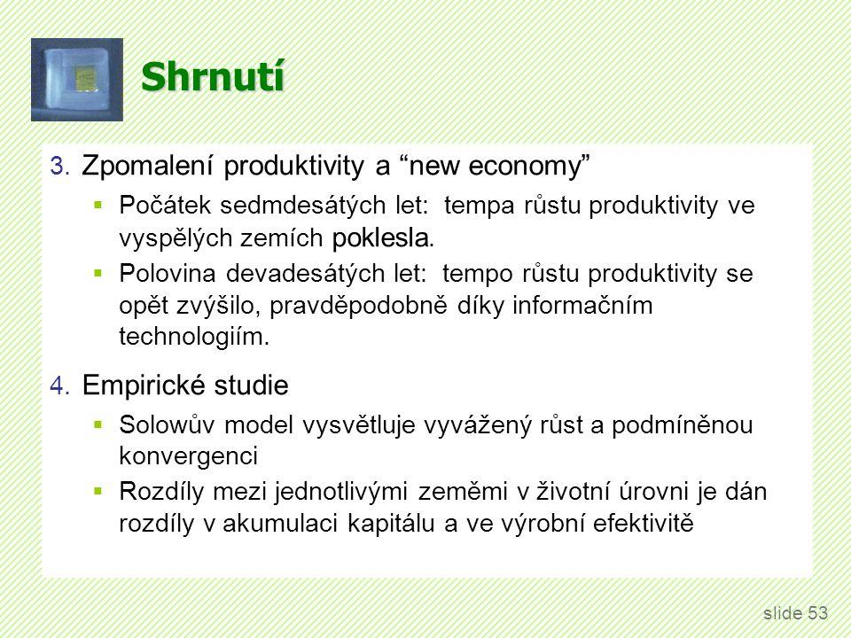 """Shrnutí 3. Zpomalení produktivity a """"new economy""""  Počátek sedmdesátých let: tempa růstu produktivity ve vyspělých zemích poklesla.  Polovina devade"""