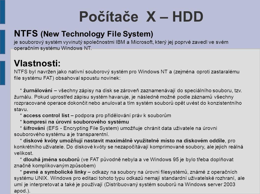 Počítače X – HDD NTFS (New Technology File System) je souborový systém vyvinutý společnostmi IBM a Microsoft, který jej poprvé zavedl ve svém operační