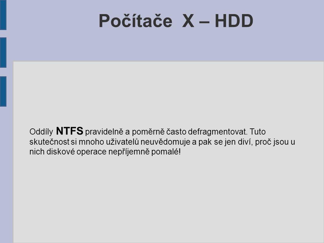 Počítače X – HDD Oddíly NTFS pravidelně a poměrně často defragmentovat. Tuto skutečnost si mnoho uživatelů neuvědomuje a pak se jen diví, proč jsou u