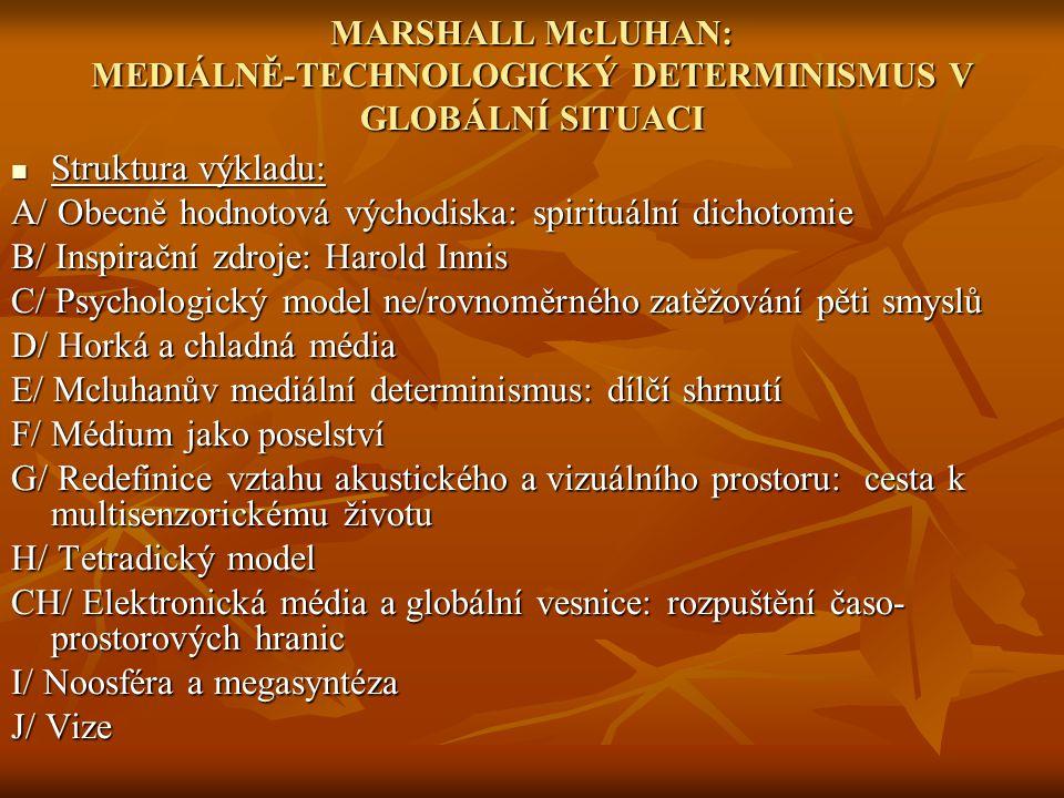 MARSHALL McLUHAN: MEDIÁLNĚ-TECHNOLOGICKÝ DETERMINISMUS V GLOBÁLNÍ SITUACI Struktura výkladu: Struktura výkladu: A/ Obecně hodnotová východiska: spirit