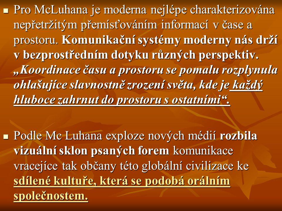 Pro McLuhana je moderna nejlépe charakterizována nepřetržitým přemísťováním informací v čase a prostoru. Komunikační systémy moderny nás drží v bezpro