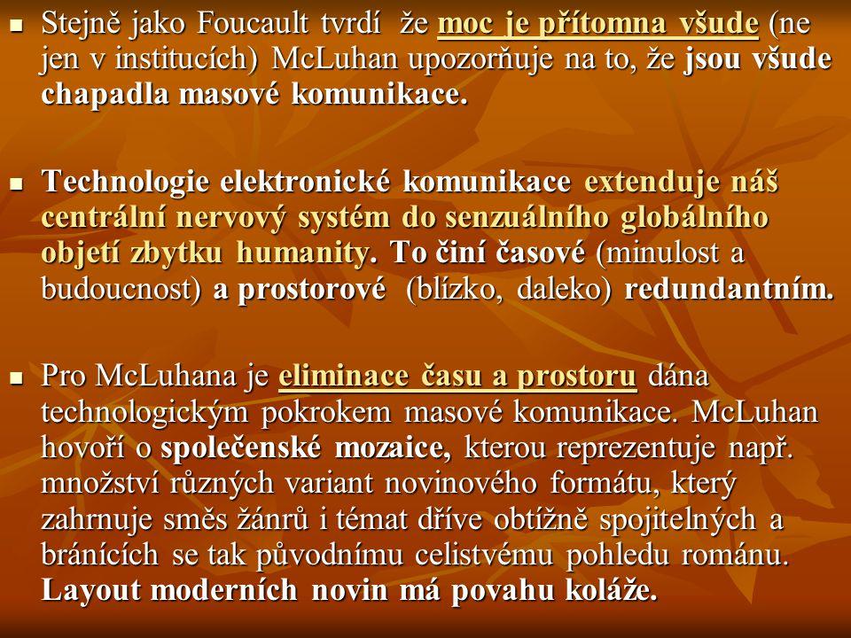 Stejně jako Foucault tvrdí že moc je přítomna všude (ne jen v institucích) McLuhan upozorňuje na to, že jsou všude chapadla masové komunikace. Stejně