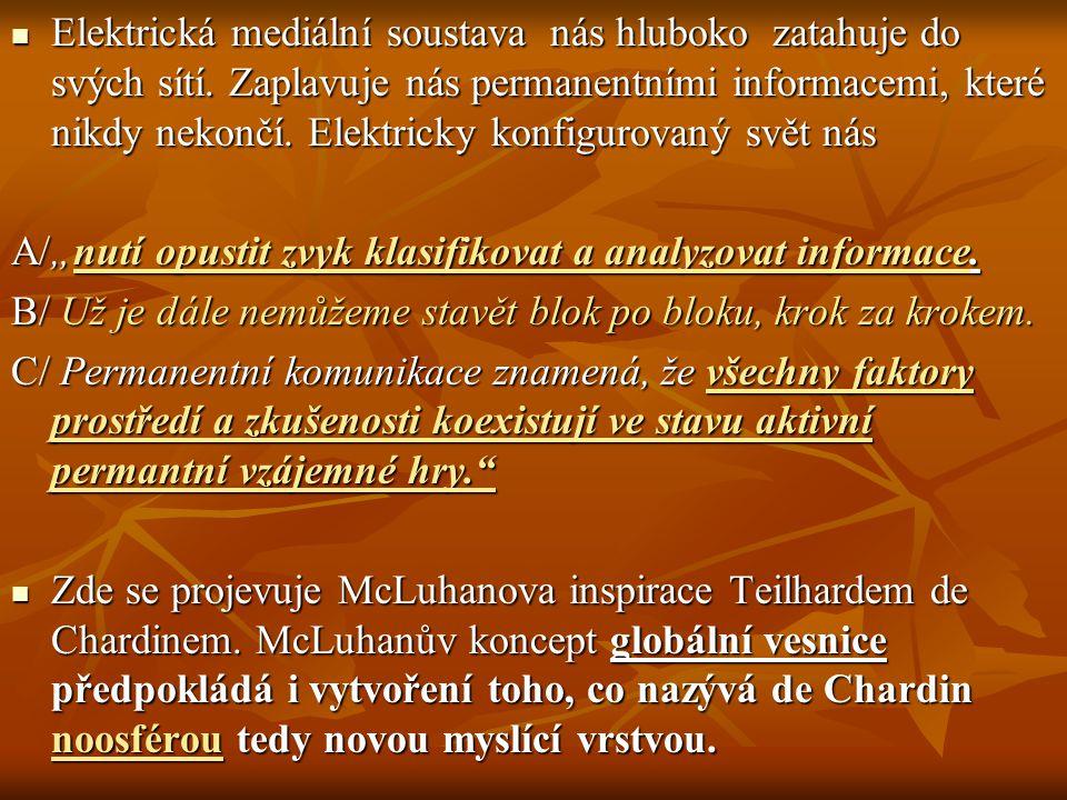 Elektrická mediální soustava nás hluboko zatahuje do svých sítí. Zaplavuje nás permanentními informacemi, které nikdy nekončí. Elektricky konfigurovan