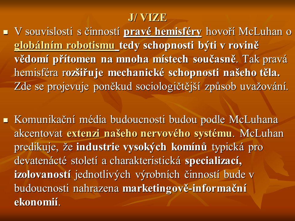 J/ VIZE V souvislosti s činností pravé hemisféry hovoří McLuhan o globálním robotismu tedy schopnosti býti v rovině vědomí přítomen na mnoha místech s