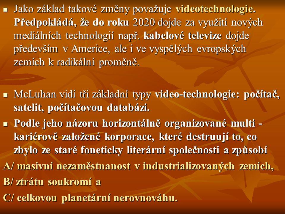 Jako základ takové změny považuje videotechnologie. Předpokládá, že do roku 2020 dojde za využití nových mediálních technologií např. kabelové televiz