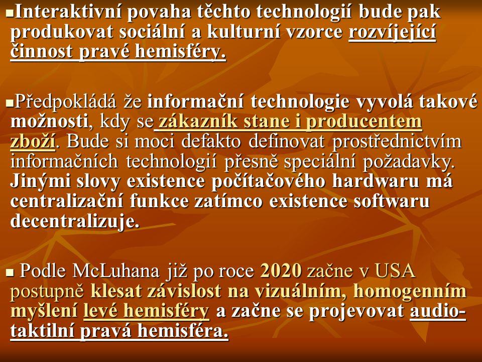 Interaktivní povaha těchto technologií bude pak produkovat sociální a kulturní vzorce rozvíjející činnost pravé hemisféry. Interaktivní povaha těchto