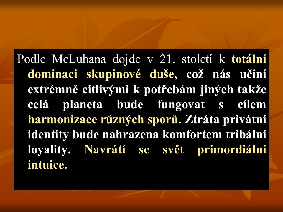 Podle McLuhana dojde v 21. století k totální dominaci skupinové duše, což nás učiní extrémně citlivými k potřebám jiných takže celá planeta bude fungo