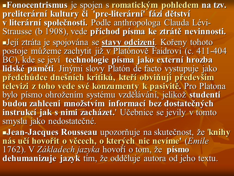 Fonocentrismus je spojen s romatickým pohledem na tzv. preliterární kultury či 'pre-literární' fázi dětství v literární společnosti. Podle anthropolog