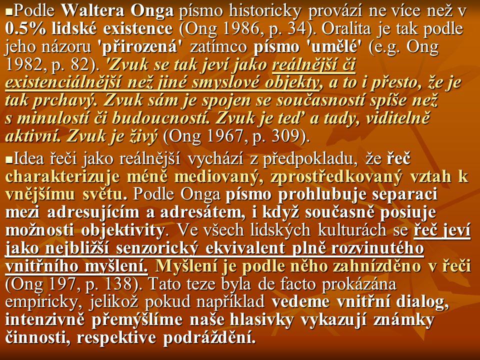 Podle Waltera Onga písmo historicky provází ne více než v 0.5% lidské existence (Ong 1986, p. 34). Oralita je tak podle jeho názoru 'přirozená' zatímc