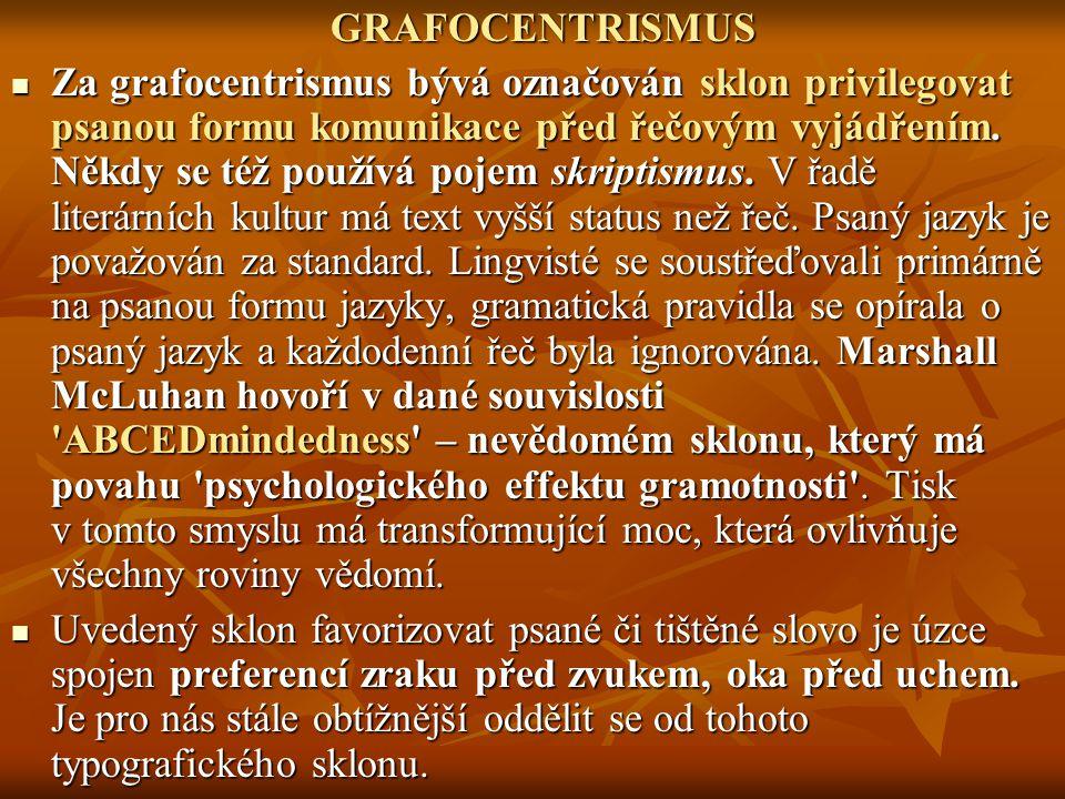 GRAFOCENTRISMUS Za grafocentrismus bývá označován sklon privilegovat psanou formu komunikace před řečovým vyjádřením. Někdy se též používá pojem skrip