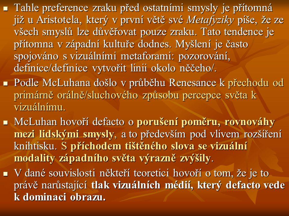 Tahle preference zraku před ostatními smysly je přítomná již u Aristotela, který v první větě své Metafyziky píše, že ze všech smyslů lze důvěřovat po
