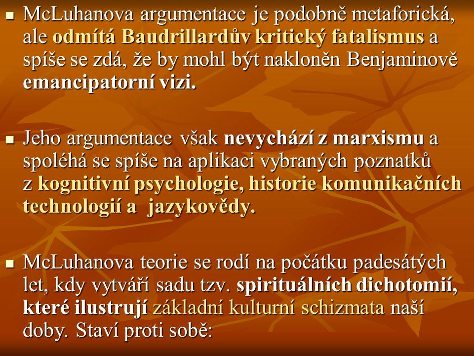McLuhanova argumentace je podobně metaforická, ale odmítá Baudrillardův kritický fatalismus a spíše se zdá, že by mohl být nakloněn Benjaminově emanci