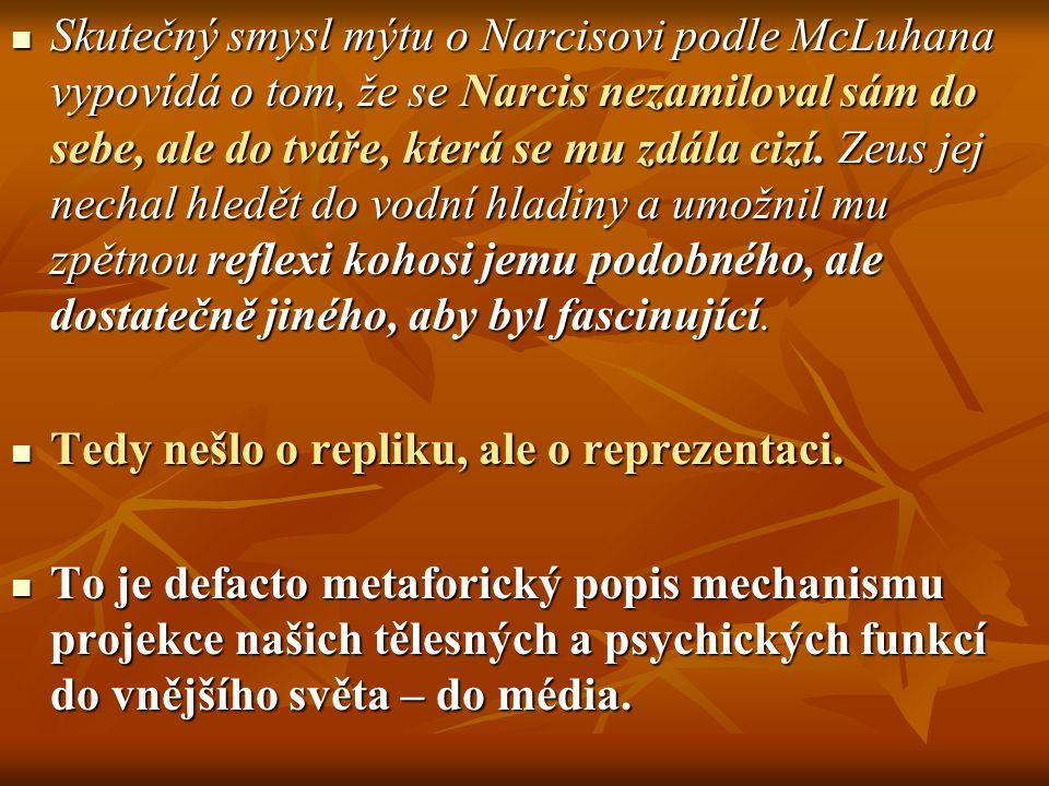 Skutečný smysl mýtu o Narcisovi podle McLuhana vypovídá o tom, že se Narcis nezamiloval sám do sebe, ale do tváře, která se mu zdála cizí. Zeus jej ne