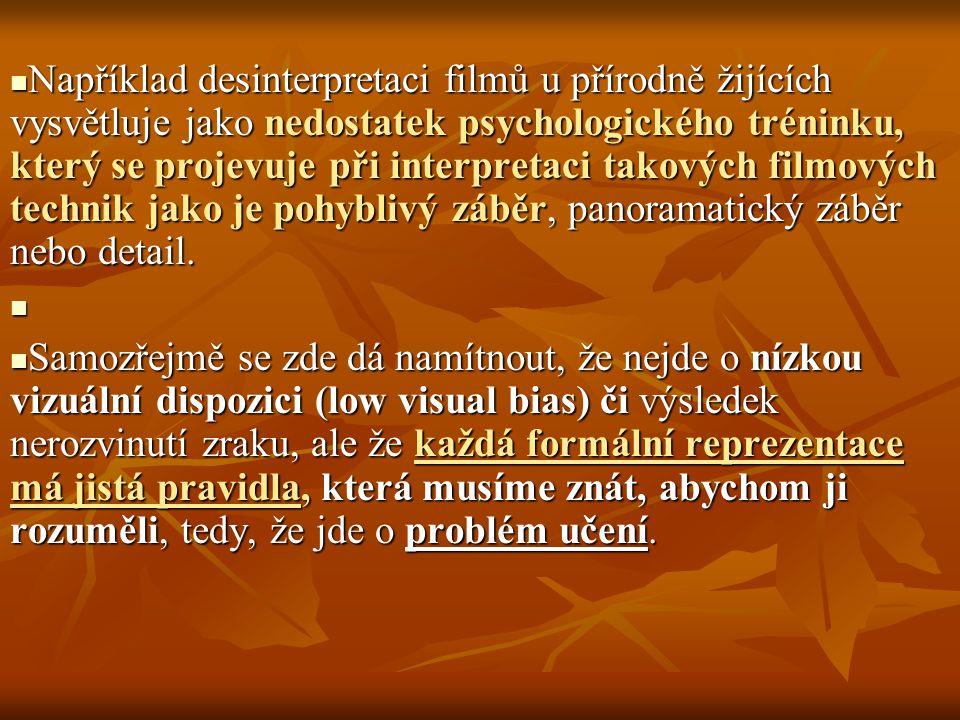 Například desinterpretaci filmů u přírodně žijících vysvětluje jako nedostatek psychologického tréninku, který se projevuje při interpretaci takových