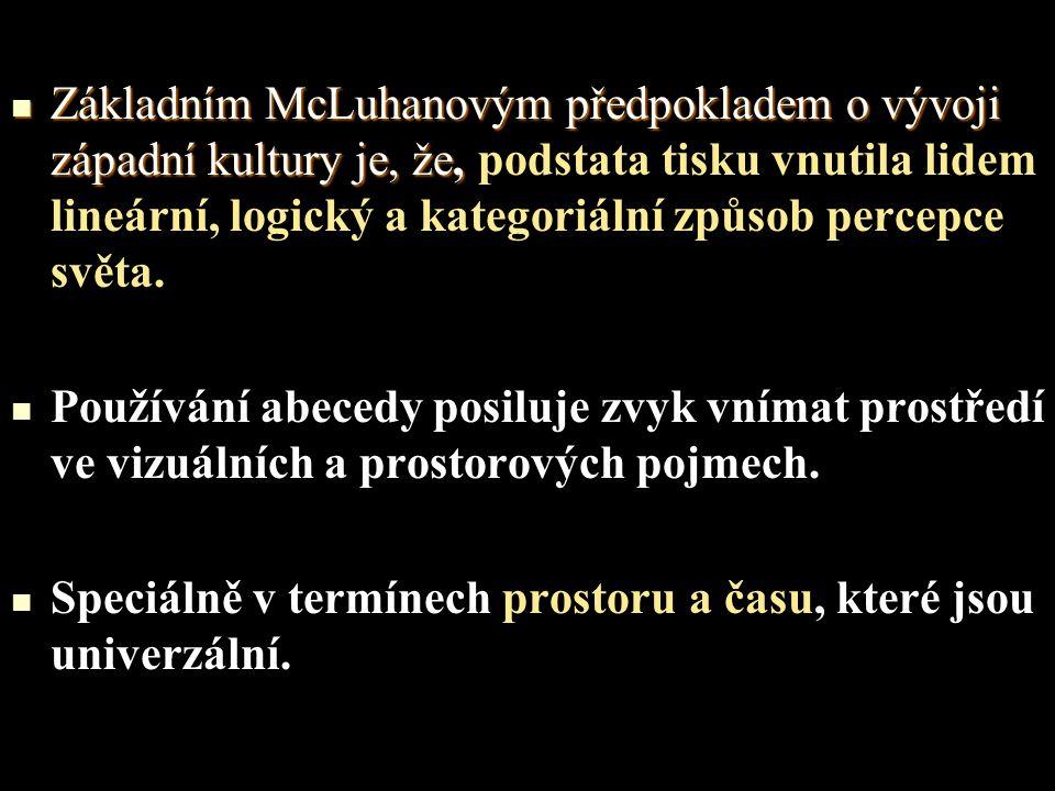 Základním McLuhanovým předpokladem o vývoji západní kultury je, že, Základním McLuhanovým předpokladem o vývoji západní kultury je, že, podstata tisku