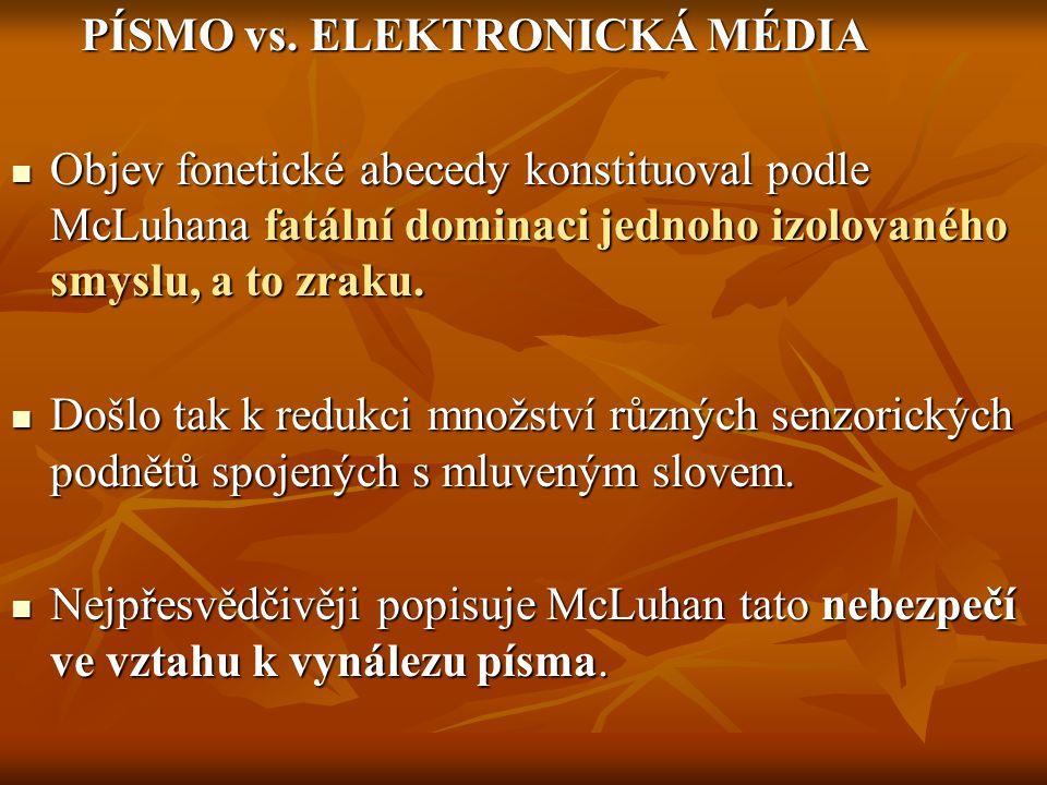 PÍSMO vs. ELEKTRONICKÁ MÉDIA PÍSMO vs. ELEKTRONICKÁ MÉDIA Objev fonetické abecedy konstituoval podle McLuhana fatální dominaci jednoho izolovaného smy