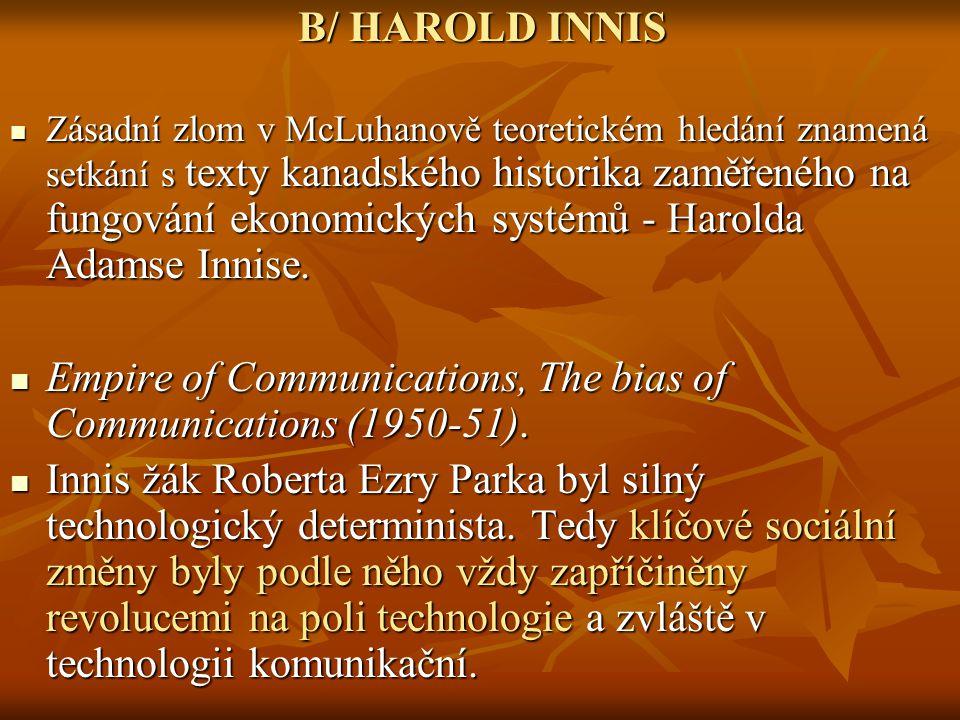 B/ HAROLD INNIS Zásadní zlom v McLuhanově teoretickém hledání znamená setkání s texty kanadského historika zaměřeného na fungování ekonomických systém