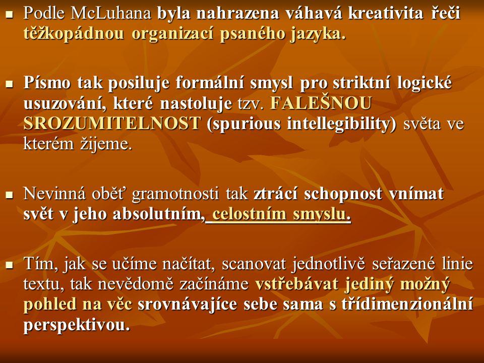 Podle McLuhana byla nahrazena váhavá kreativita řeči těžkopádnou organizací psaného jazyka. Podle McLuhana byla nahrazena váhavá kreativita řeči těžko