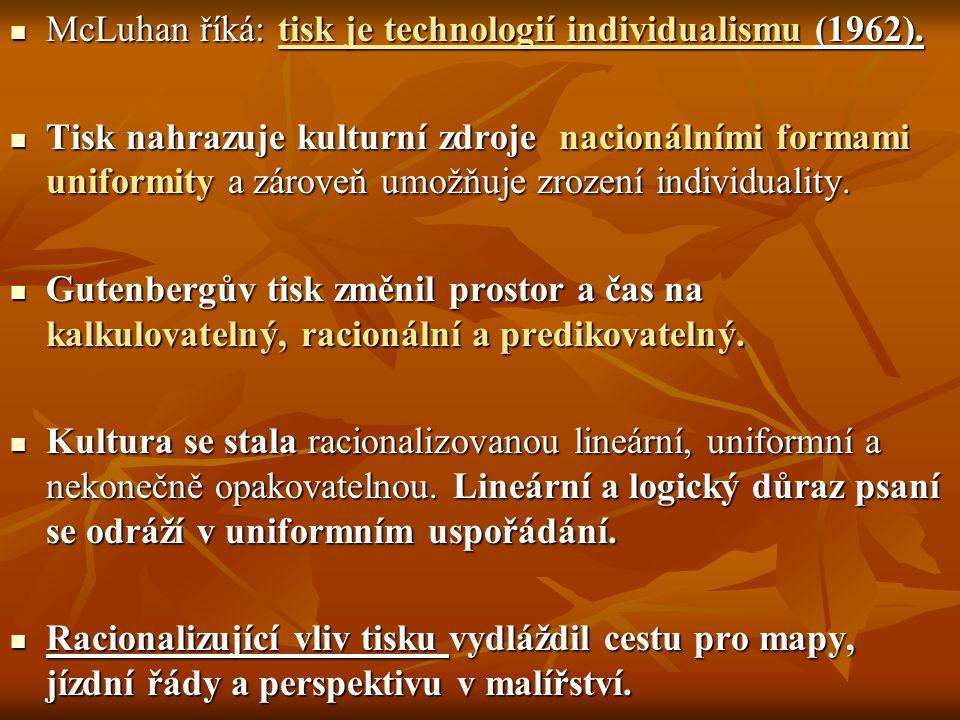 McLuhan říká: tisk je technologií individualismu (1962). McLuhan říká: tisk je technologií individualismu (1962). Tisk nahrazuje kulturní zdroje nacio