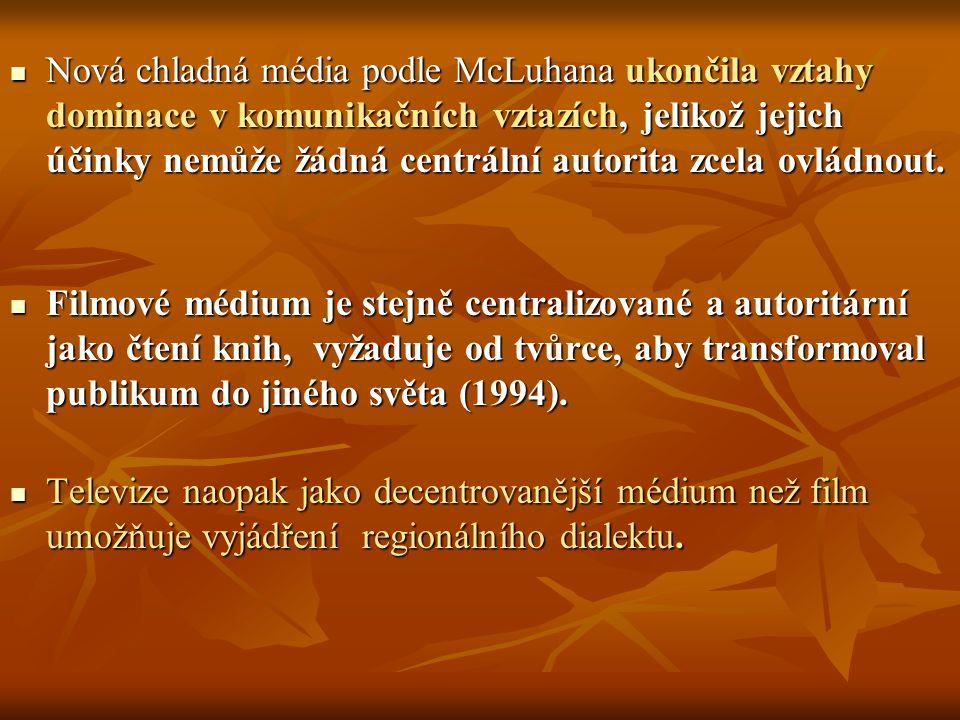 Nová chladná média podle McLuhana ukončila vztahy dominace v komunikačních vztazích, jelikož jejich účinky nemůže žádná centrální autorita zcela ovlád