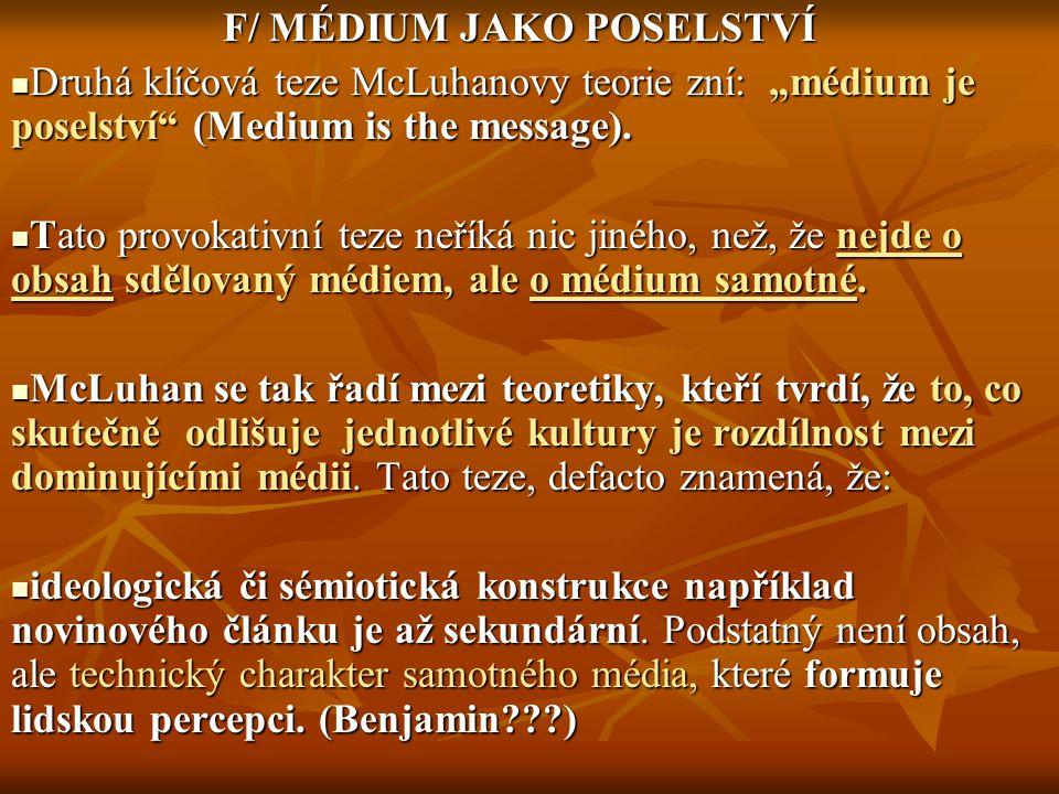 """F/ MÉDIUM JAKO POSELSTVÍ Druhá klíčová teze McLuhanovy teorie zní: """"médium je poselství"""" (Medium is the message). Druhá klíčová teze McLuhanovy teorie"""