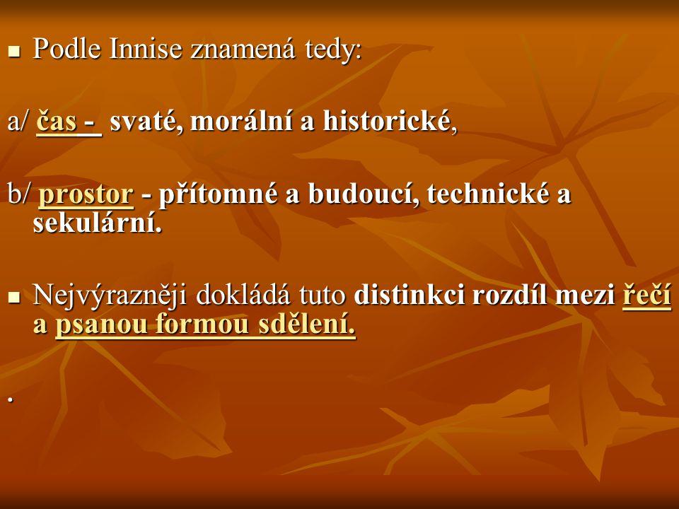 Podle Innise znamená tedy: Podle Innise znamená tedy: a/ čas - svaté, morální a historické, b/ prostor - přítomné a budoucí, technické a sekulární. Ne