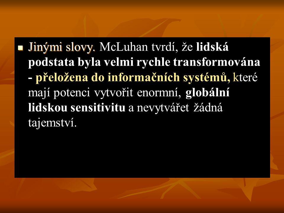 Jinými slovy. Jinými slovy. McLuhan tvrdí, že lidská podstata byla velmi rychle transformována - přeložena do informačních systémů, které mají potenci