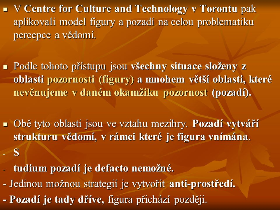 V Centre for Culture and Technology v Torontu pak aplikovali model figury a pozadí na celou problematiku percepce a vědomí. V Centre for Culture and T