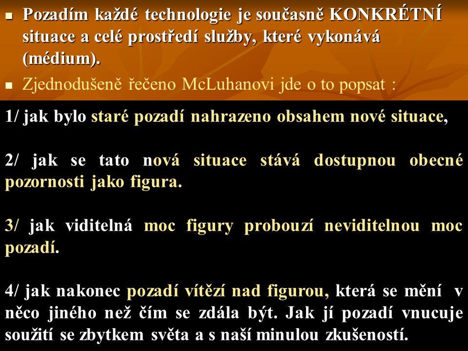 Pozadím každé technologie je současně KONKRÉTNÍ situace a celé prostředí služby, které vykonává (médium). Pozadím každé technologie je současně KONKRÉ