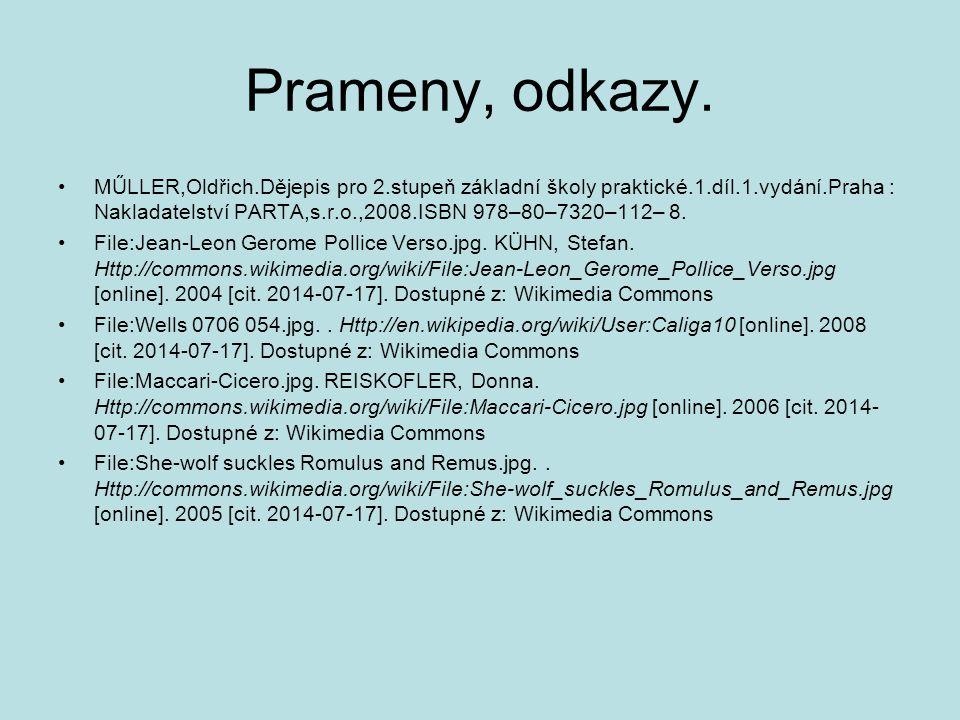 Prameny, odkazy. MŰLLER,Oldřich.Dějepis pro 2.stupeň základní školy praktické.1.díl.1.vydání.Praha : Nakladatelství PARTA,s.r.o.,2008.ISBN 978–80–7320