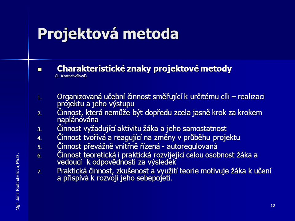 12 Projektová metoda Charakteristické znaky projektové metody Charakteristické znaky projektové metody (J. Kratochvílová) (J. Kratochvílová) 1. Organi
