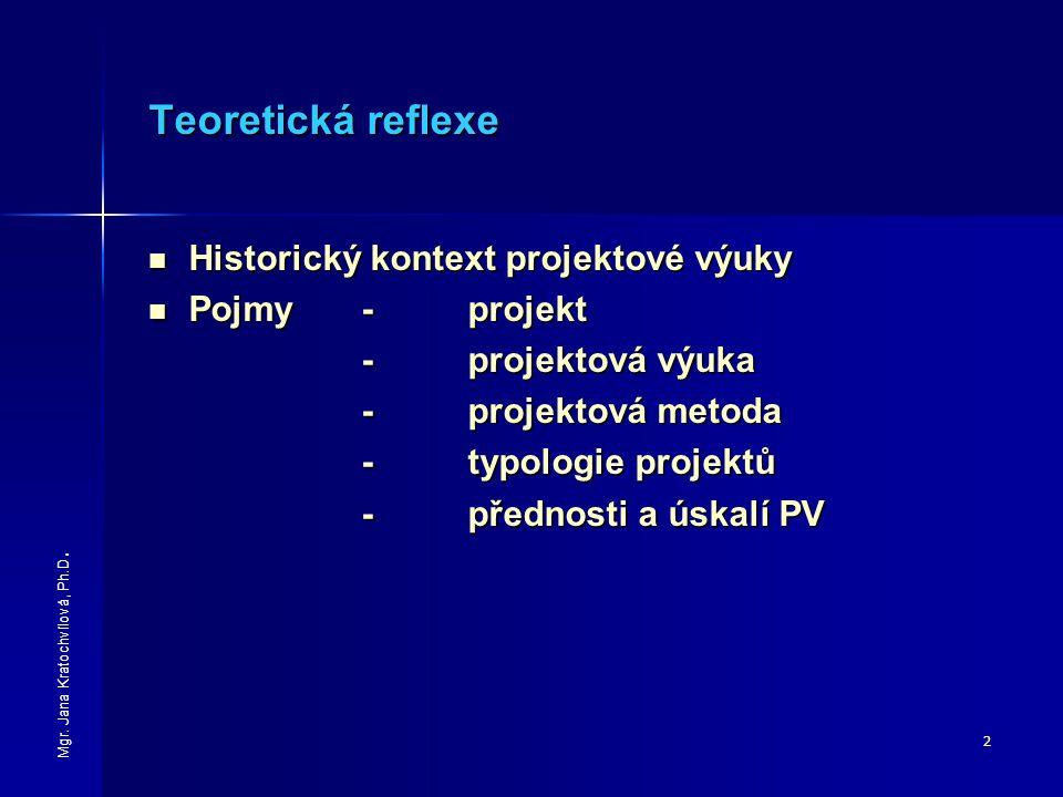 2 Teoretická reflexe Historický kontext projektové výuky Historický kontext projektové výuky Pojmy -projekt Pojmy -projekt -projektová výuka -projektová metoda -typologie projektů -přednosti a úskalí PV Mgr.