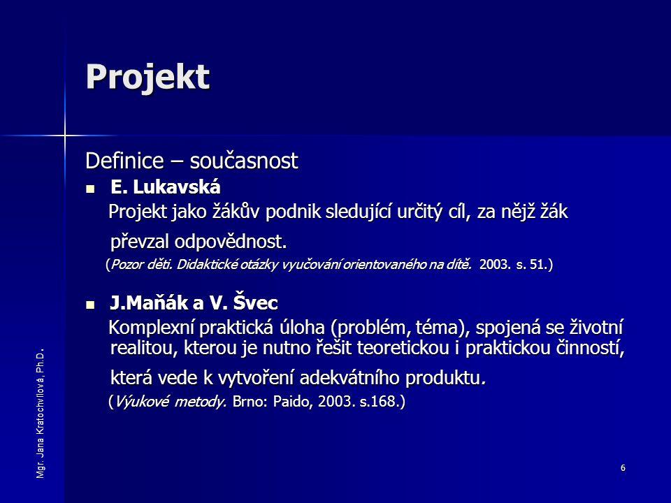 6 Projekt Definice – současnost E. Lukavská E. Lukavská Projekt jako žákův podnik sledující určitý cíl, za nějž žák převzal odpovědnost. Projekt jako