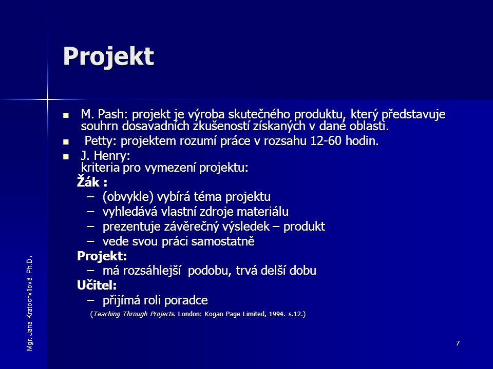 7 Projekt M. Pash: projekt je výroba skutečného produktu, který představuje souhrn dosavadních zkušeností získaných v dané oblasti. M. Pash: projekt j