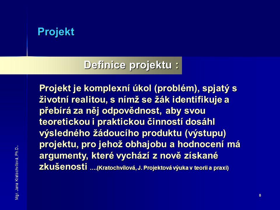 8 Projekt Projekt je komplexní úkol (problém), spjatý s životní realitou, s nímž se žák identifikuje a přebírá za něj odpovědnost, aby svou teoreticko