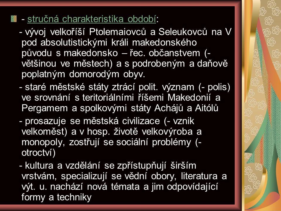 - stručná charakteristika období: - vývoj velkoříší Ptolemaiovců a Seleukovců na V pod absolutistickými králi makedonského původu s makedonsko – řec.