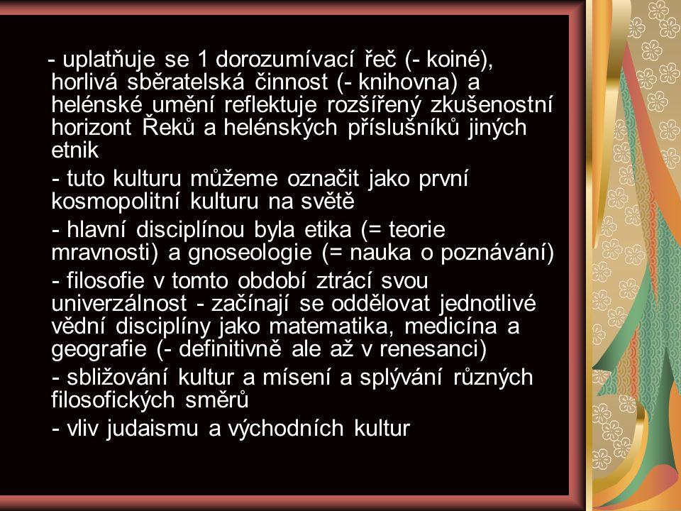- uplatňuje se 1 dorozumívací řeč (- koiné), horlivá sběratelská činnost (- knihovna) a helénské umění reflektuje rozšířený zkušenostní horizont Řeků