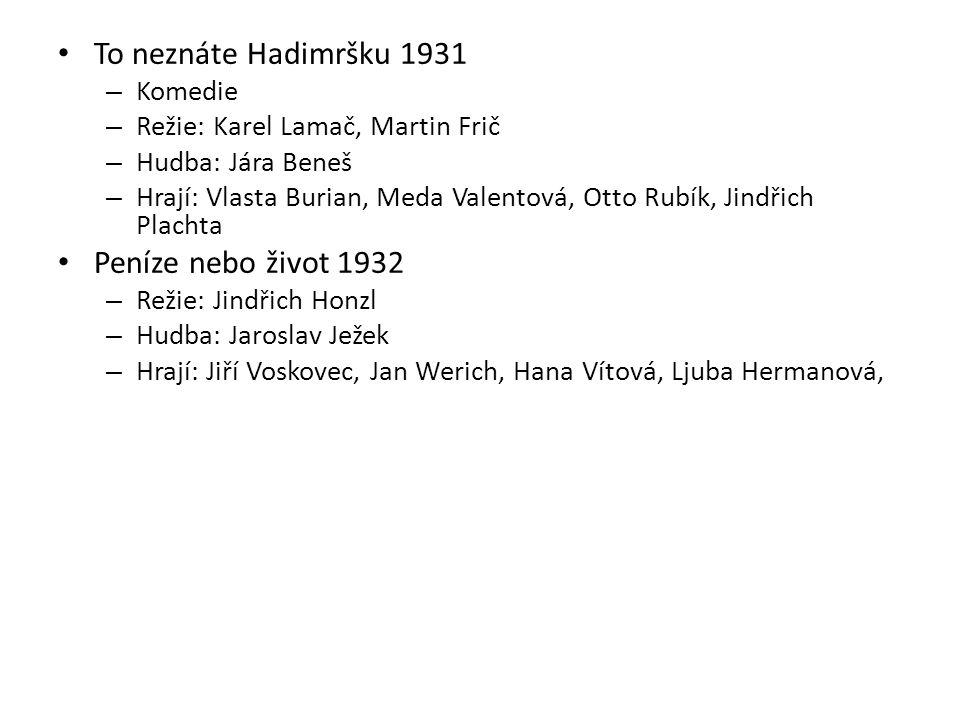 Jiří Voskovec –19.6.1905 Sázava, Rakousko – Uhersko - 4.7.1981 Kalifornie, USA Jan Werich – 6.2.1905 Praha, Rakousko – Uhersko – 31.10.1980 Praha, Československo Karel Hašler –31.10.1879 Zlíchov, Praha, Rakousko – Uhersko – 22.12.1941 koncentrační tábor Mauthausen, Německo Vlasta Burian –9.4.1891 Liberec, Rakousko – Uhersko - 31.1.1962 Praha, Československo Hugo Haas –18.2.1901 Brno, Rakousko – Uhersko - 1.12.1968 Vídeň, Rakousko