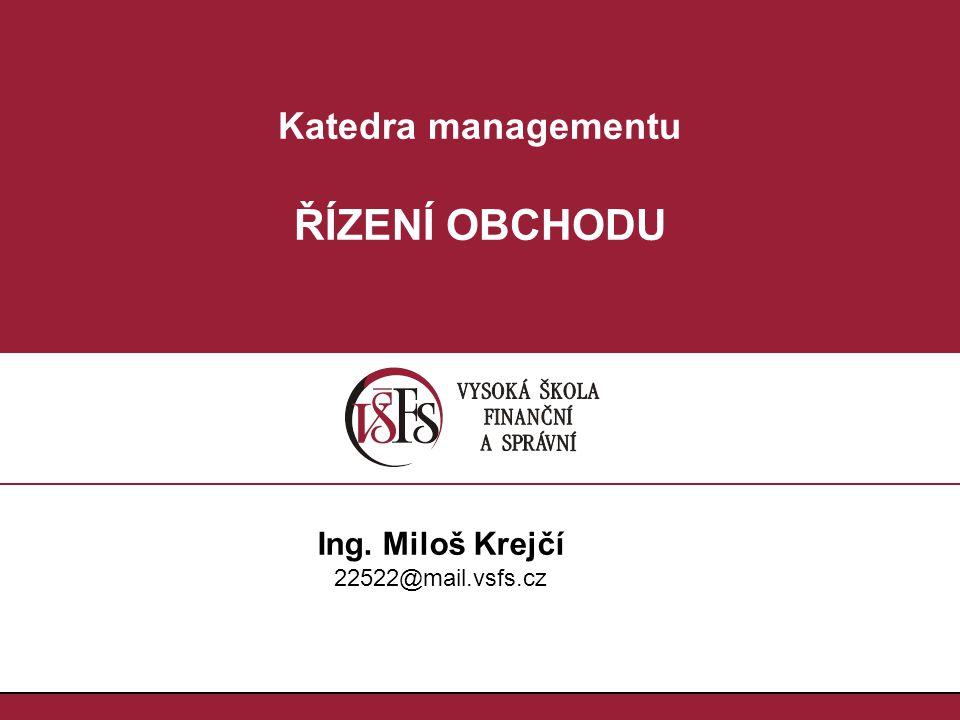 Katedra managementu ŘÍZENÍ OBCHODU Ing. Miloš Krejčí 22522@mail.vsfs.cz