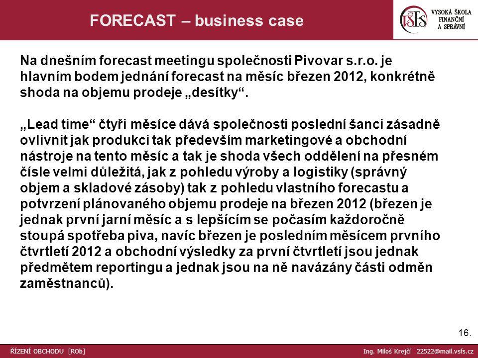 16. FORECAST – business case Na dnešním forecast meetingu společnosti Pivovar s.r.o.