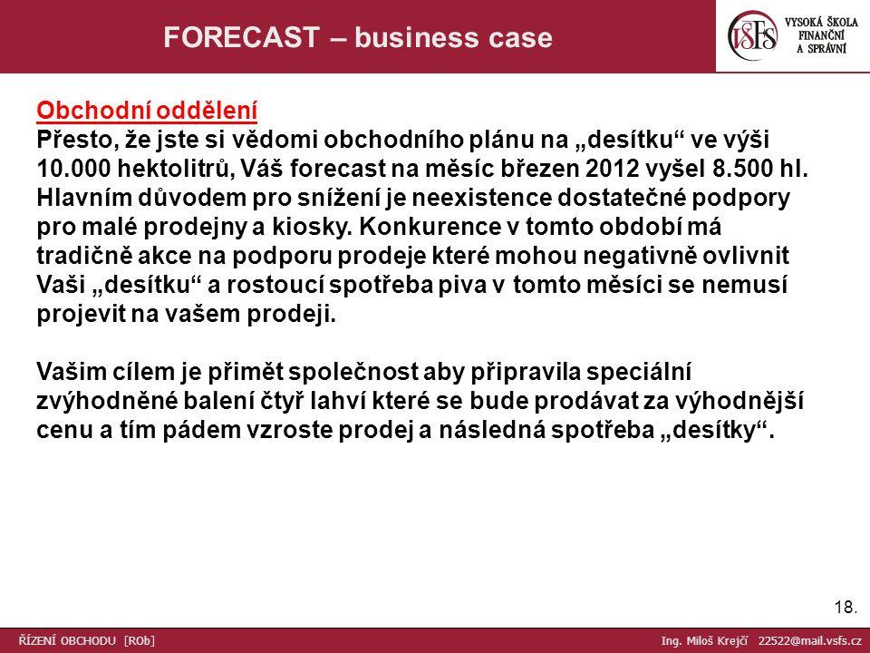 """18. FORECAST – business case Obchodní oddělení Přesto, že jste si vědomi obchodního plánu na """"desítku"""" ve výši 10.000 hektolitrů, Váš forecast na měsí"""