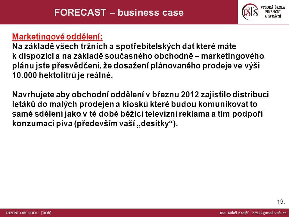 19. FORECAST – business case Marketingové oddělení: Na základě všech tržních a spotřebitelských dat které máte k dispozici a na základě současného obc