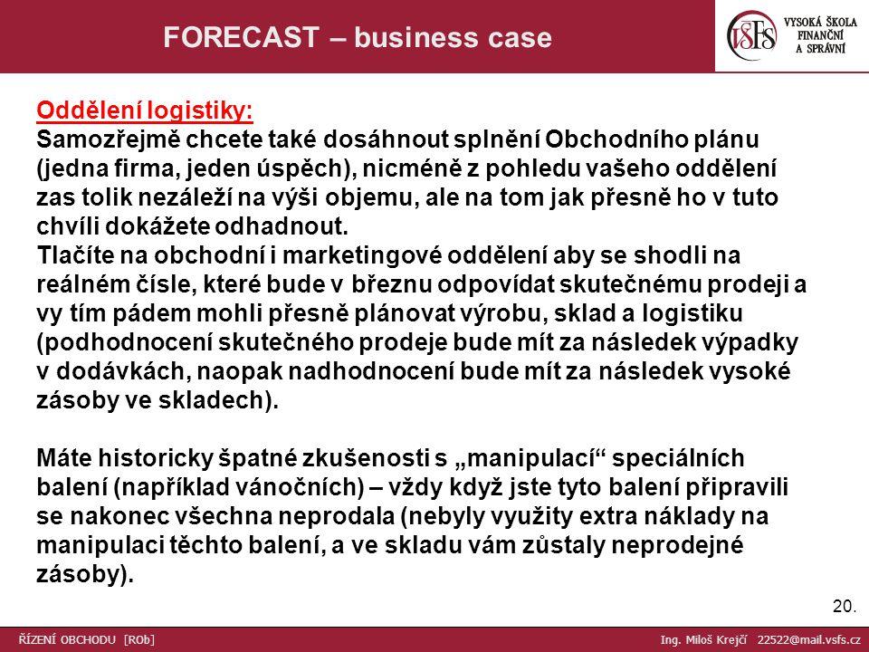 20. FORECAST – business case Oddělení logistiky: Samozřejmě chcete také dosáhnout splnění Obchodního plánu (jedna firma, jeden úspěch), nicméně z pohl