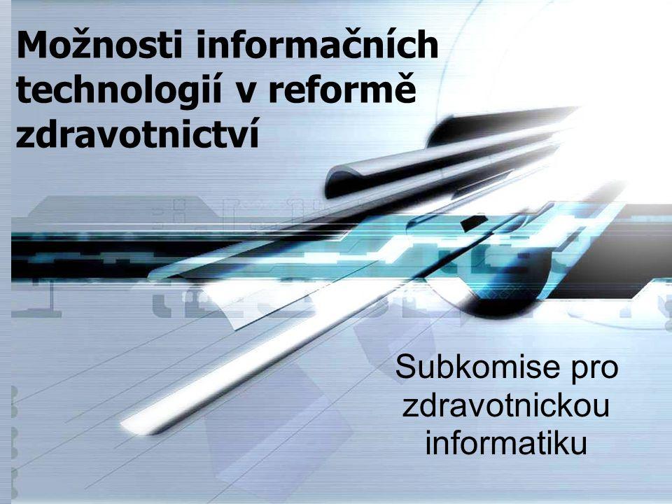 Možnosti informačních technologií v reformě zdravotnictví Subkomise pro zdravotnickou informatiku