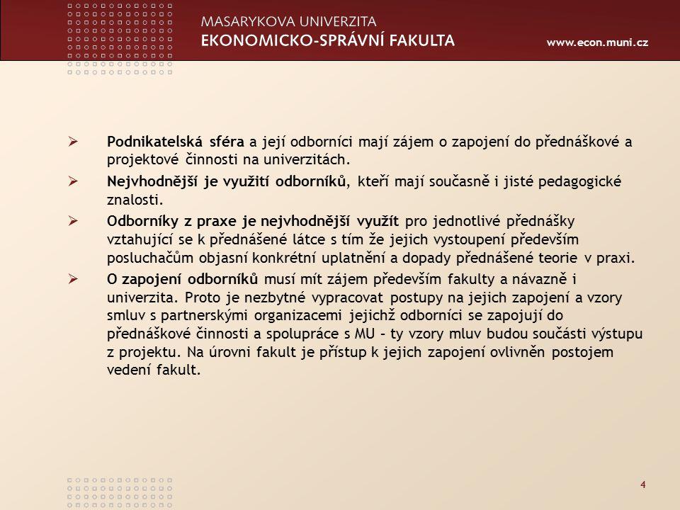 www.econ.muni.cz 4  Podnikatelská sféra a její odborníci mají zájem o zapojení do přednáškové a projektové činnosti na univerzitách.