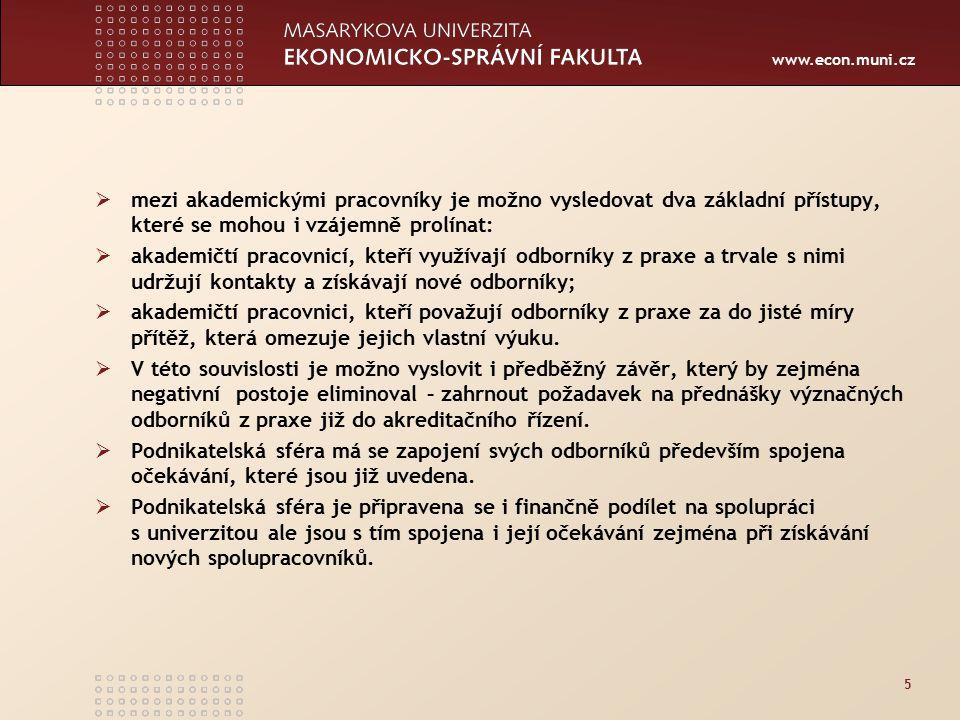 www.econ.muni.cz 5  mezi akademickými pracovníky je možno vysledovat dva základní přístupy, které se mohou i vzájemně prolínat:  akademičtí pracovnicí, kteří využívají odborníky z praxe a trvale s nimi udržují kontakty a získávají nové odborníky;  akademičtí pracovnici, kteří považují odborníky z praxe za do jisté míry přítěž, která omezuje jejich vlastní výuku.