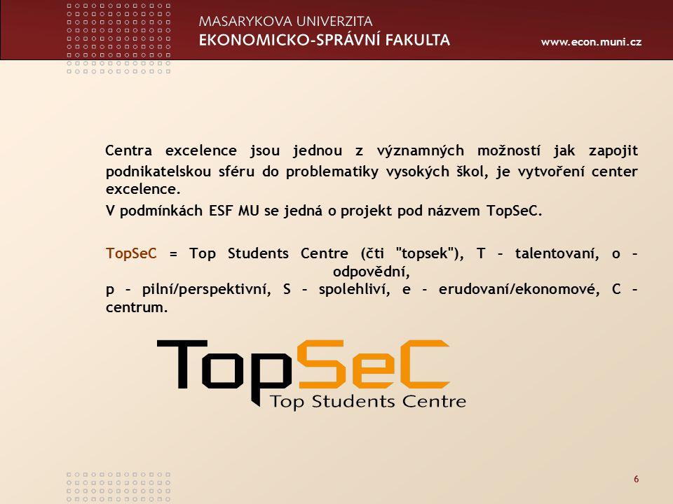 www.econ.muni.cz 6 Centra excelence jsou jednou z významných možností jak zapojit podnikatelskou sféru do problematiky vysokých škol, je vytvoření center excelence.